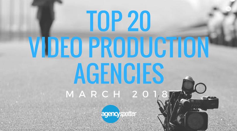 Top 20 Video Production Agencies March 2018