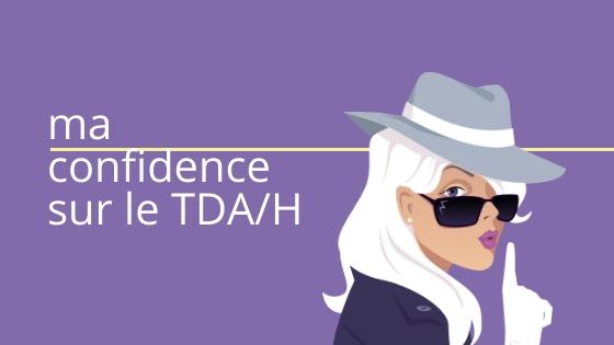 ma confidence sur le TDA/H