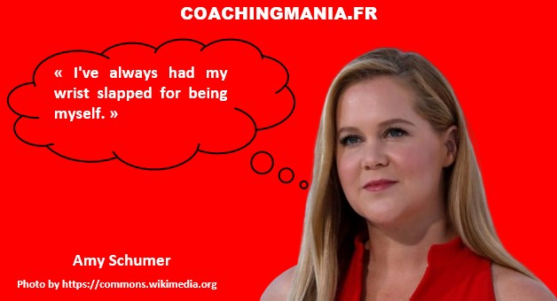 Amy Schumer « I've always had my wrist slapped for being myself. »