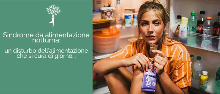 Night eating syndrome (NES)  sindrome da alimentazione notturna: un disturbo dell'alimentazione che si cura di giorno!