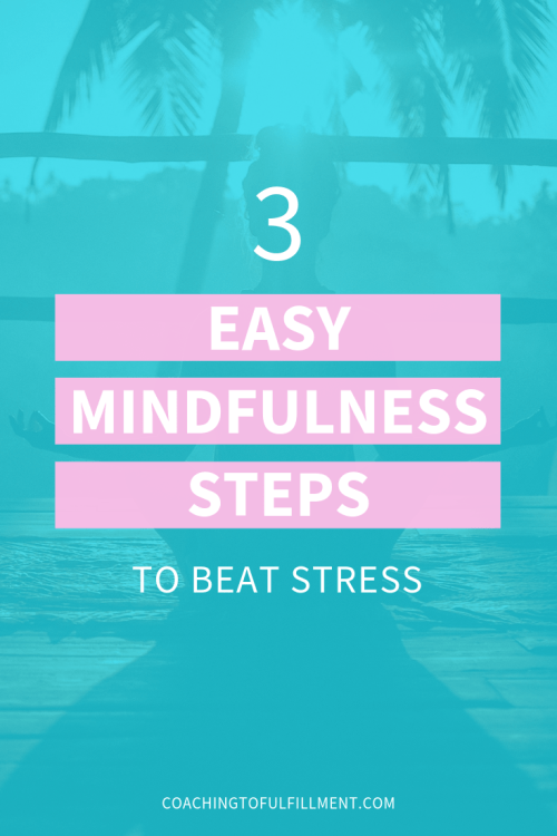 3 Easy Mindfulness Steps to Beat Stress