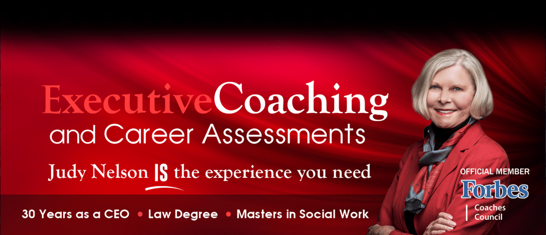 Executive Coaching & Career Assesments | Judy Nelson IS the experience you need!