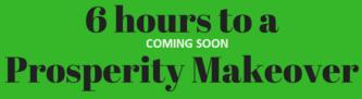 6 Hour Prosperity Makeover