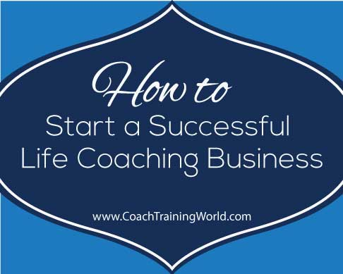 How to Start a Successful Life Coaching Business - Coach ...