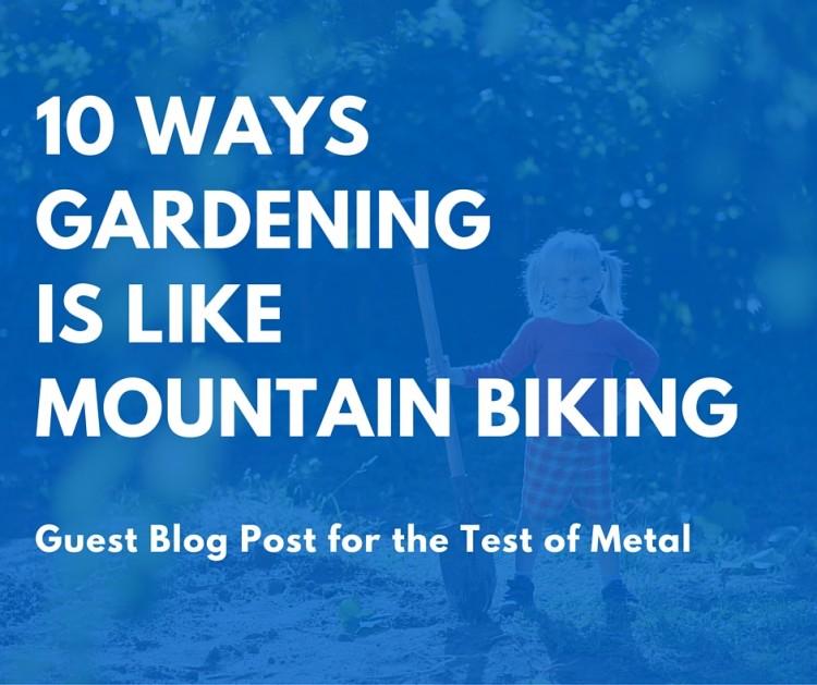 10 Ways Gardening is like Mountain Biking – Guest Blog