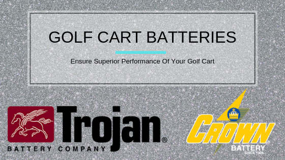 Authroized Golf Cart Battery Dealer of Trojan Battery and Crown Battery