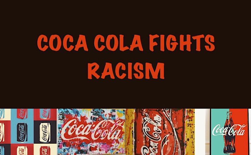 COCA COLA FIGHTS RACISM