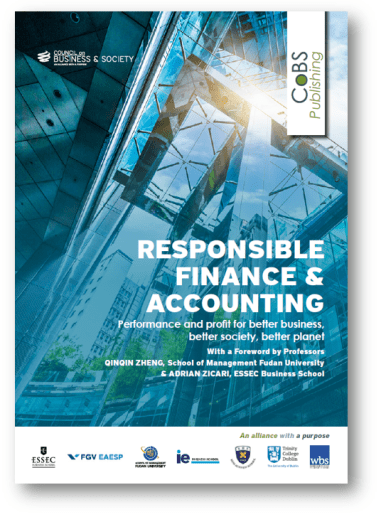 Responsible Finance & Accounting: Performance and profit for better business, better society, better planet. The Council on Business & Society publishes its latest downloadable book featuring 34 faculty, practitioner and student contributors from the 7 schools of the CoBS, guest institutions and companies. With a Foreword by Professors Adrian Zicari, ESSEC Business School & Qinqin Zheng, School of Management Fudan University.
