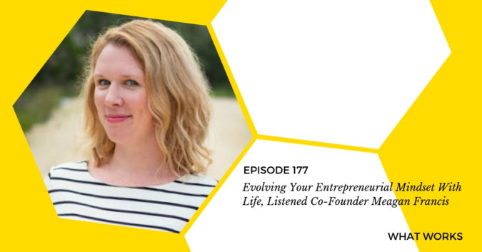 Evolving Your Entrepreneurial Mindset With Life, Listened Co-Founder Meagan Francis