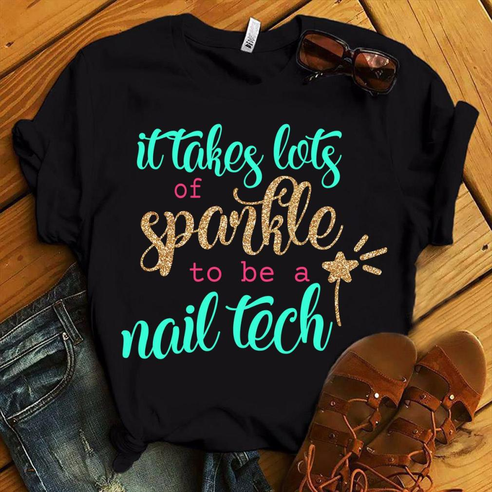 It Takes Lots Of Sparkle To Be A Nail Tech Shirt