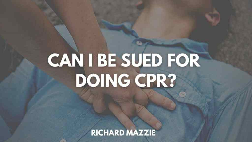 Can I Be Sued For Doing CPR?