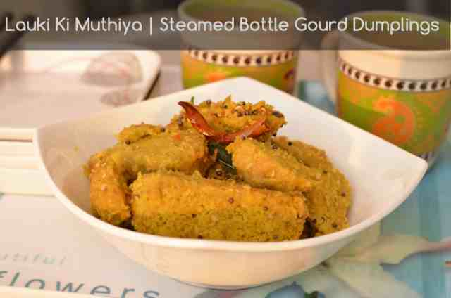 Gujarati Snack Lauki Nu Muthia Recipe | How To Make Doodhi Na Muthia | Healthy And Steamed Bottlegourd Dumplings (Lauki Ki Muthia)