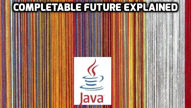 Java Concurrency (Multithreading) – CompletableFuture