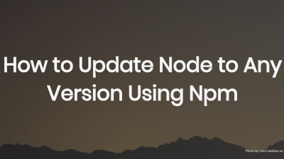 How to update Node to any version using Npm