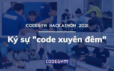 """[CodeGym Hackathon 2021] Trải nghiệm 30 giờ code """"quên ăn quên ngủ"""" của học viên CodeGym"""