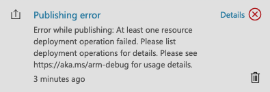 Publishing error. Error while publishing: At least one resource deployment operation failed. Please list deployment operations for details. Please see https://aka.ms/arm-debug for usage details.