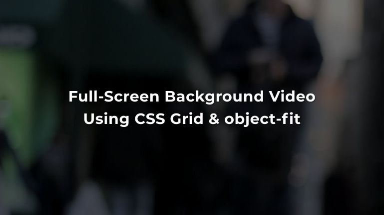 Full-Screen Background Video using CSS Grid & object-fit