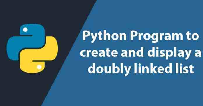 Python program to create and display a doubly linked list