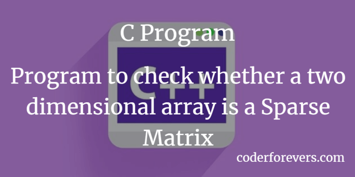 Program to check whether a two dimensional array is a Sparse Matrix