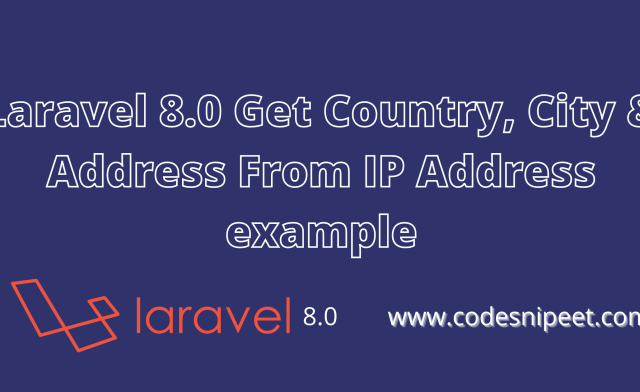 Laravel 8.0 Get Country, City & Address From IP Address example