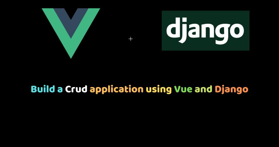 Build a Crud application using Vue and Django