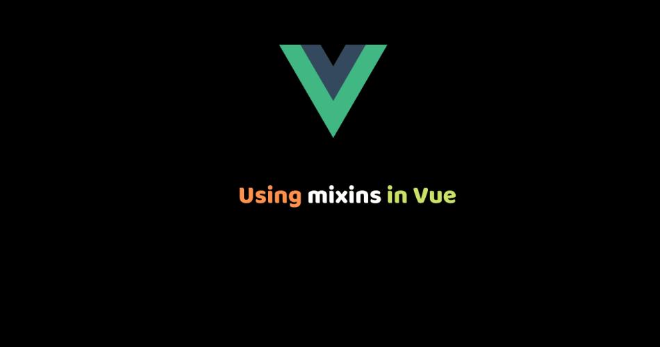 Using mixins in Vue