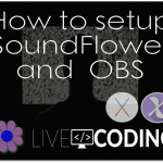 How to setup OBS and soundflower for OSX (Livecoding.tv)