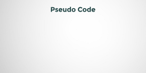 Introduction to Pseudo Code