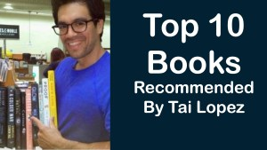 Top 10 Books Recommended By Tai Lopez