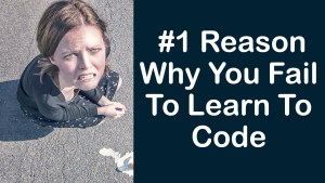 #1 Reason Why You FAIL To Learn To Code