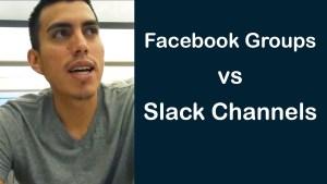 Facebook Groups vs Slack Channels