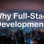 Why Full-Stack Development?