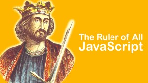 JavaScript The Ruler of All