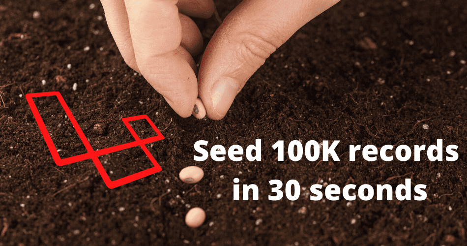 How to Quickly Seed 100K records in Laravel