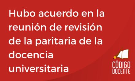 Hubo acuerdo en la reunión de revisión de la paritaria de la docencia universitaria y preuviversitaria