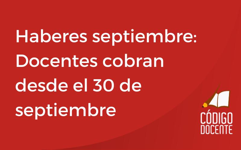 Haberes de septiembre: Docentes cobran desde el 30 de septiembre