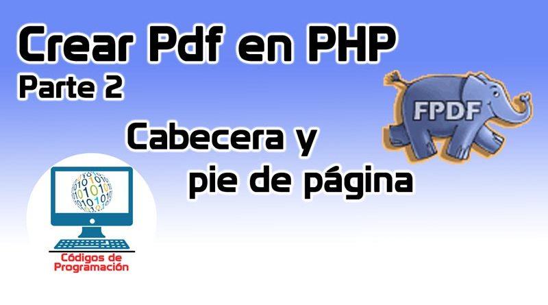 PDF en PHP Parte 2: Cabecera y pie de página – Códigos de Programación