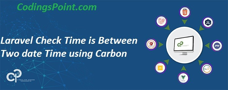 Laravel Check Time is Between Two date Time using Carbon