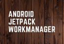 Android WorkManager Jetpack for Background Work