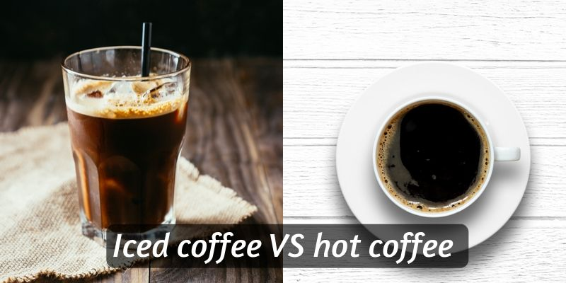 Iced Coffee Vs Hot Coffee Which Is Better And What S The Difference