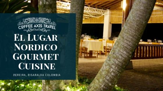 Taste of the Coffee Axis   El Lugar Nordico Gourmet Cuisine