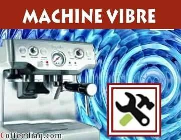 Dépannage: Pourquoi ma machine à café vibre et fait beaucoup de bruit ?