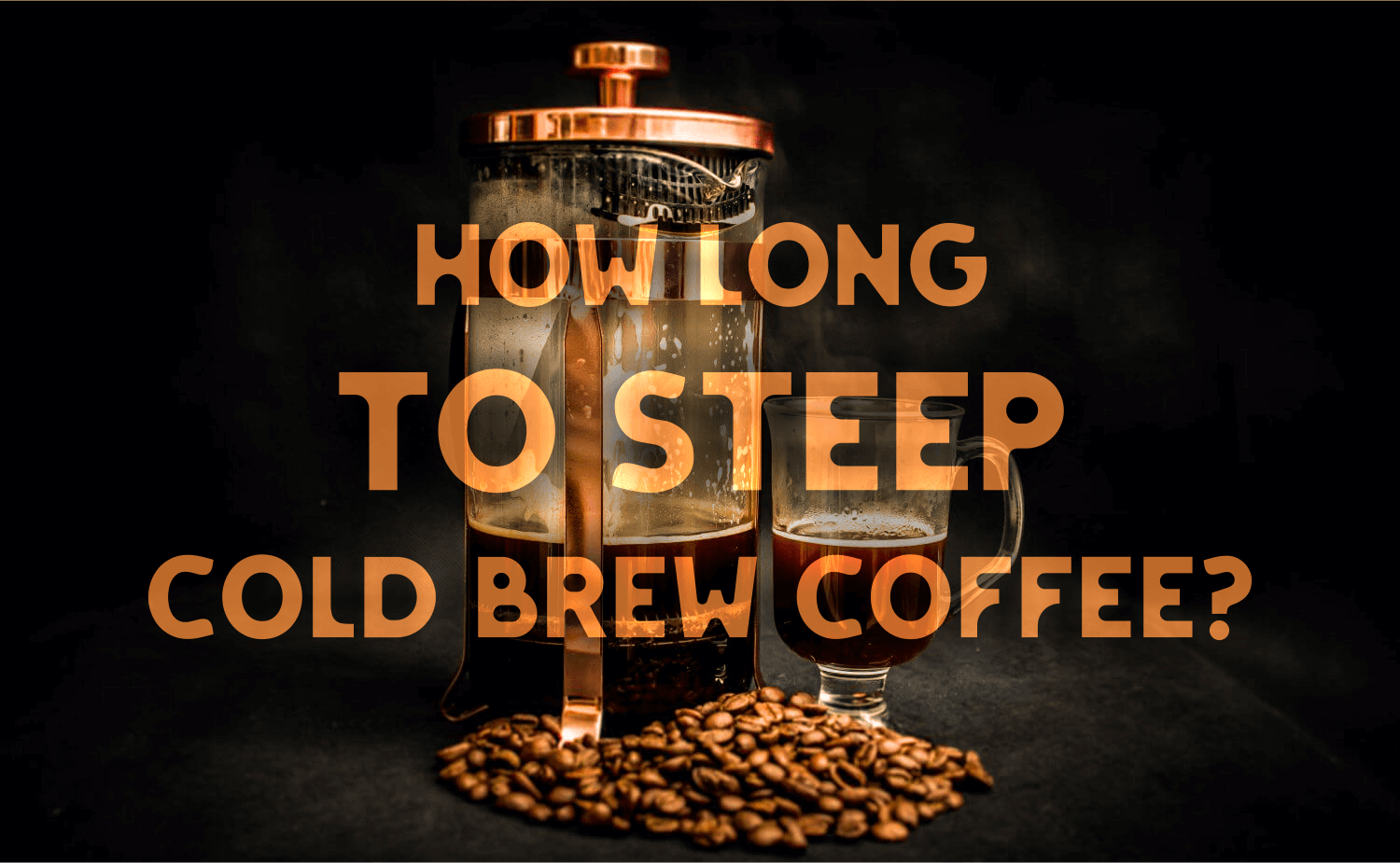 How Long To Steep Cold Brew Coffee?