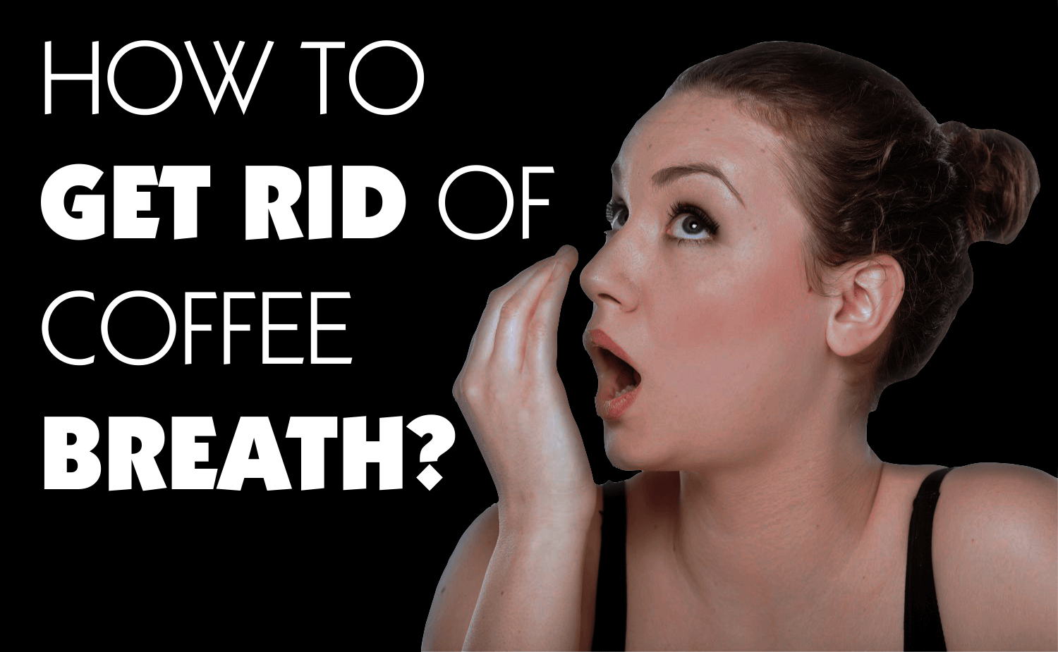 How to Get Rid of Coffee Breath