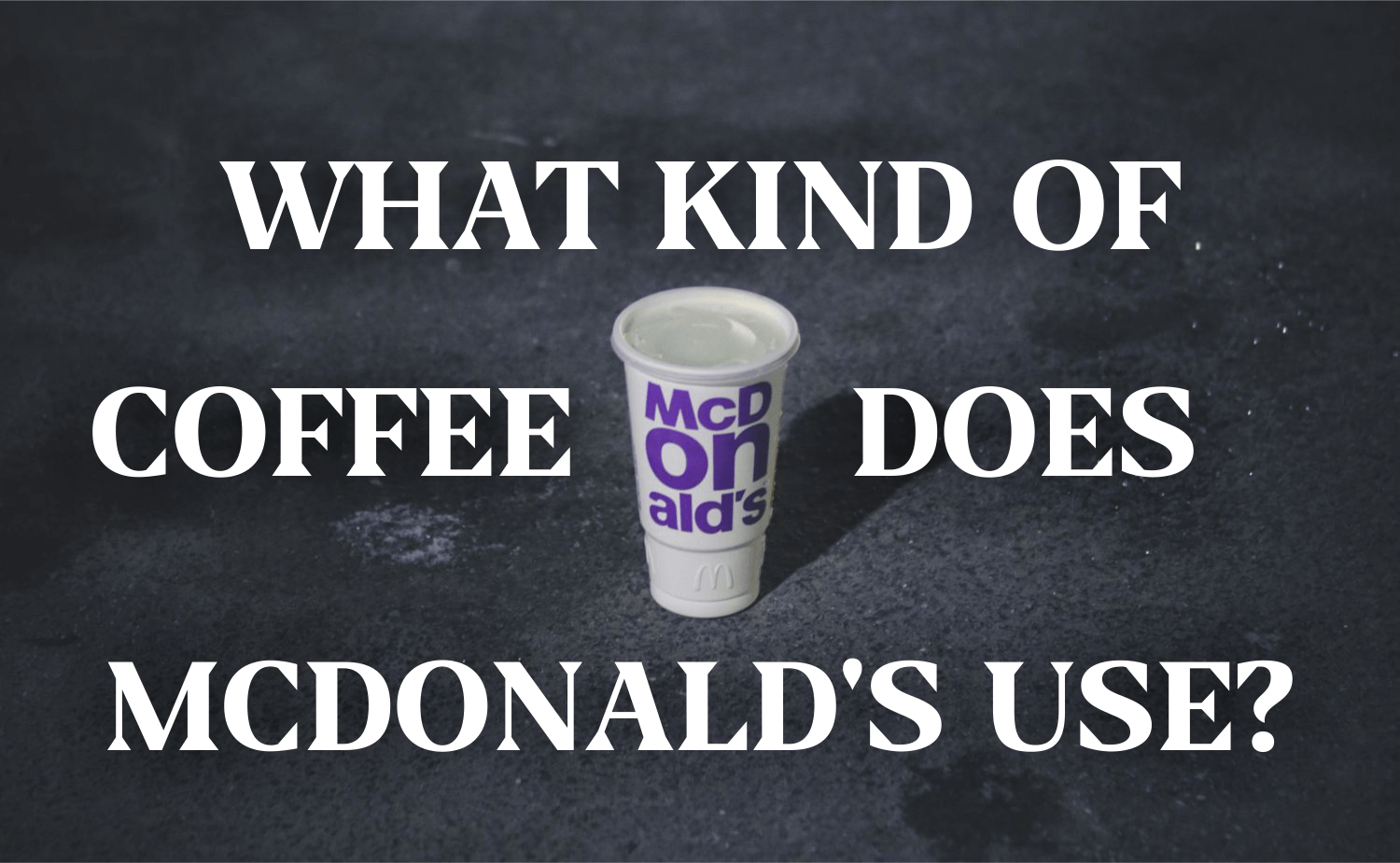 What Kind of Coffee Does McDonald's Use?
