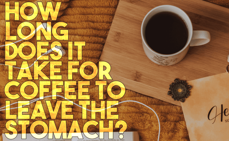 How Long Does It Take for Coffee To Leave the Stomach?