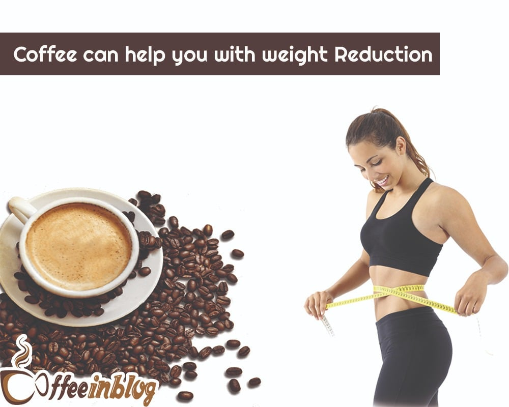 Coffee helps in weight reduction