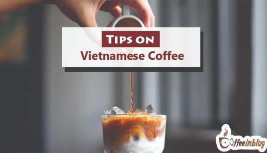 Tips on Vietnamese Coffee