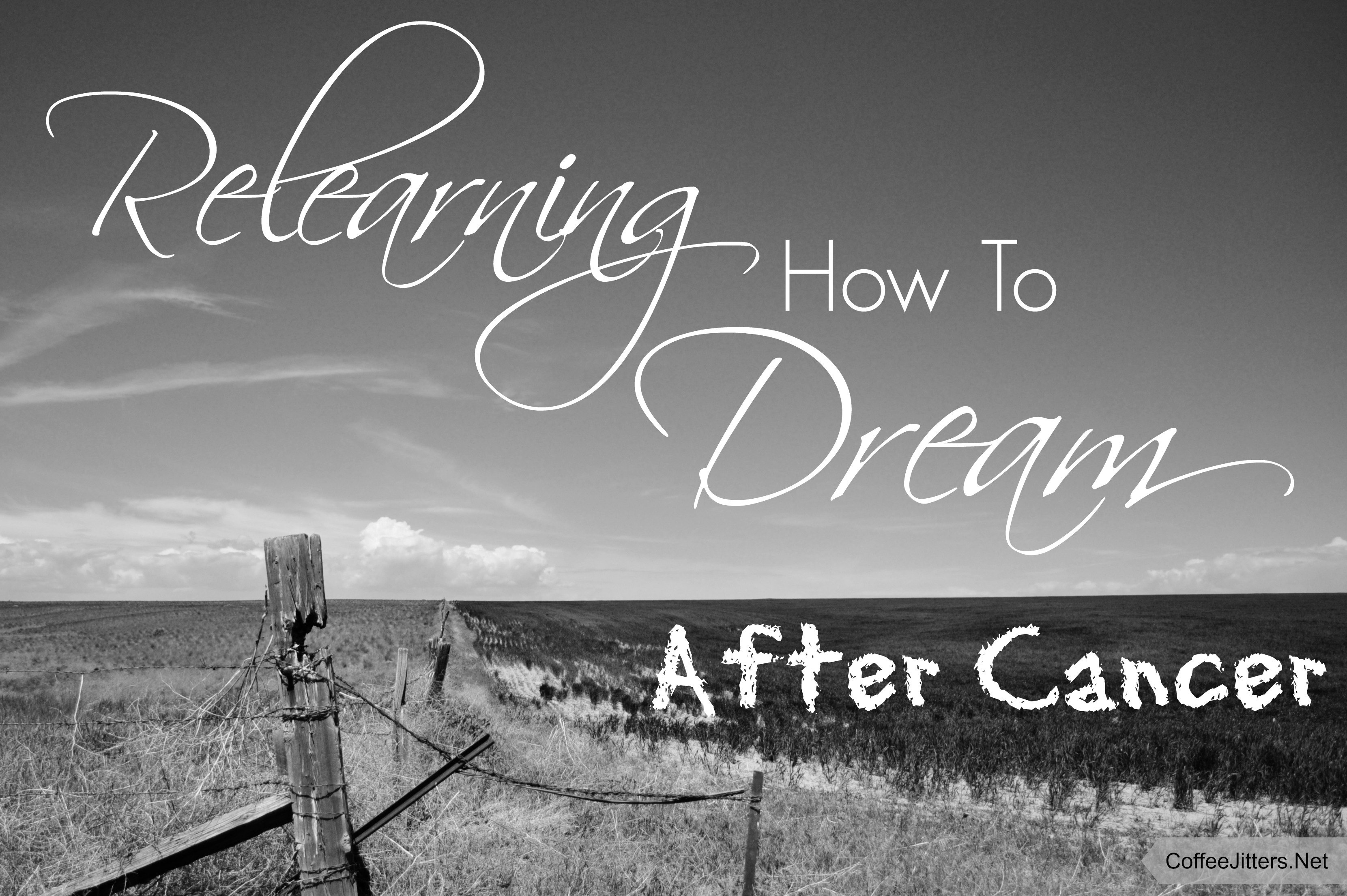 A relearning how to dream after cancer blog