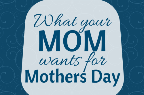 What your mom wants for mothers day